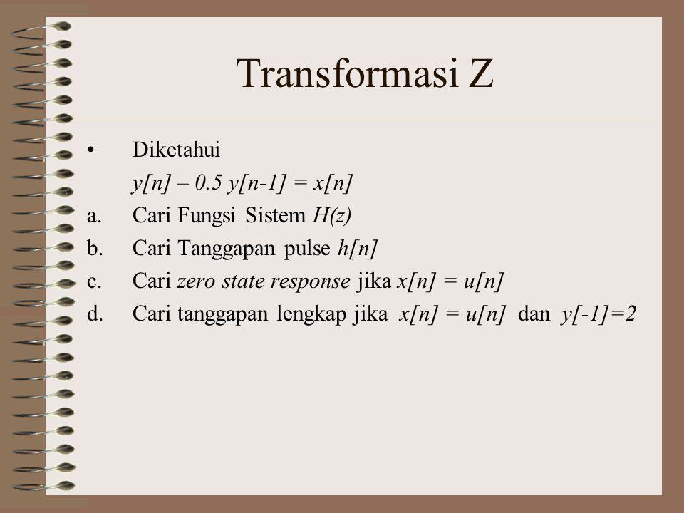 Transformasi Z Diketahui y[n] – 0.5 y[n-1] = x[n]